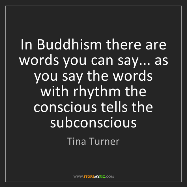 Tina Turner: In Buddhism there are words you can say... as you say...