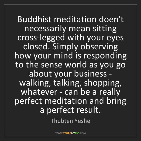 Thubten Yeshe: Buddhist meditation doen't necessarily mean sitting cross-legged...