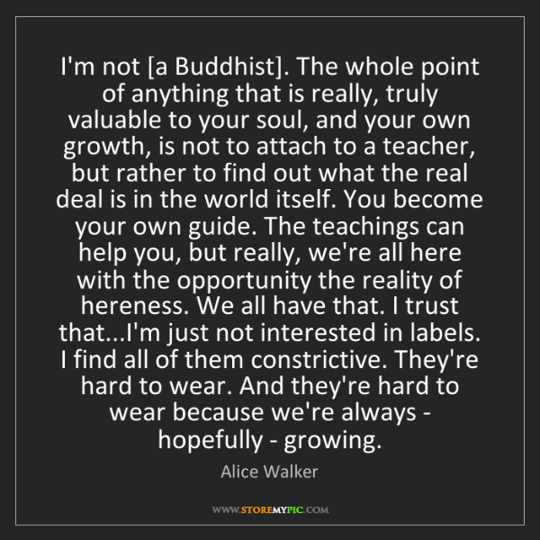Alice Walker: I'm not [a Buddhist]. The whole point of anything that...
