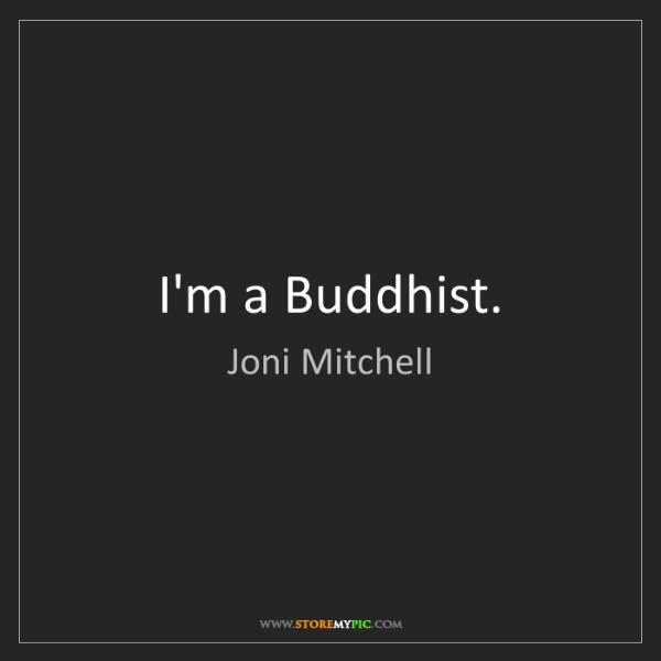 Joni Mitchell: I'm a Buddhist.