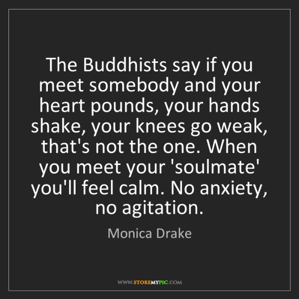 Monica Drake: The Buddhists say if you meet somebody and your heart...