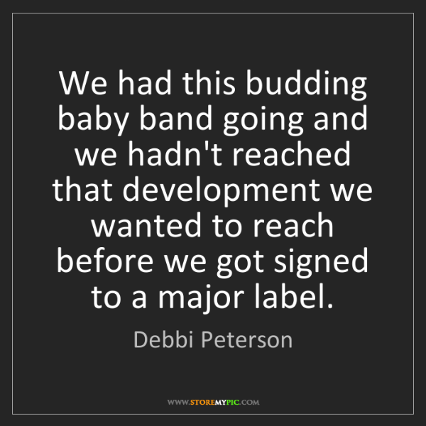 Debbi Peterson: We had this budding baby band going and we hadn't reached...