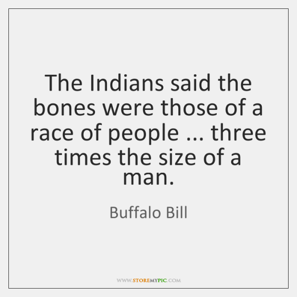 The Indians said the bones were those of a race of people ... ...