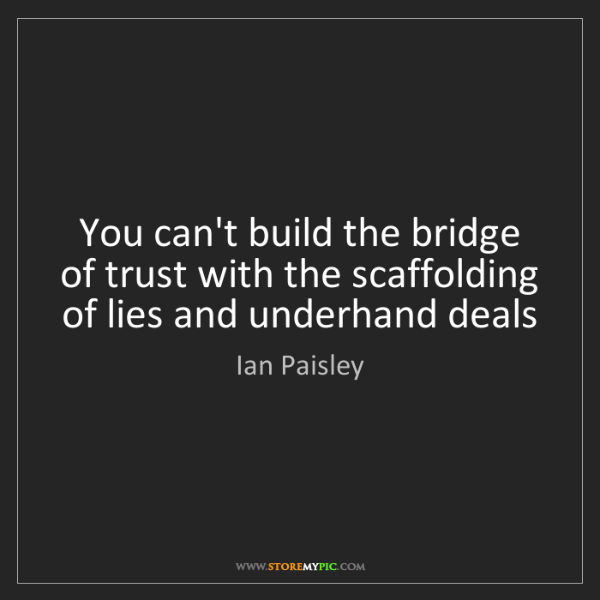 Ian Paisley: You can't build the bridge of trust with the scaffolding...