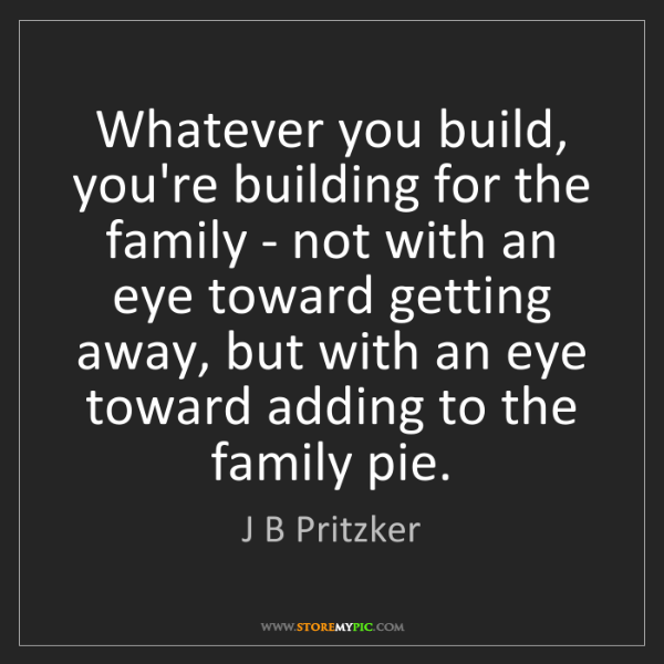 J B Pritzker: Whatever you build, you're building for the family -...