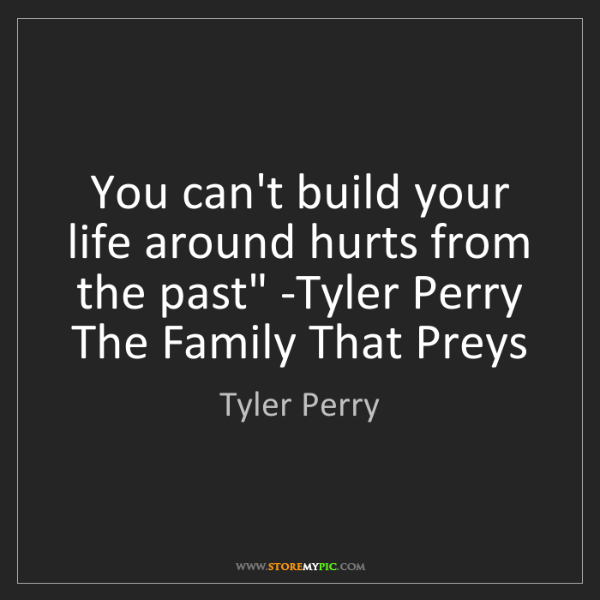 Tyler Perry: 'You can't build your life around hurts from the past'...