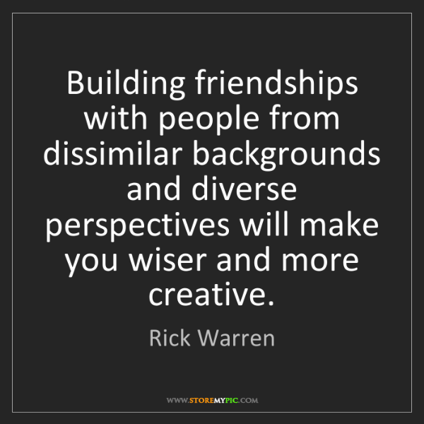 Rick Warren: Building friendships with people from dissimilar backgrounds...