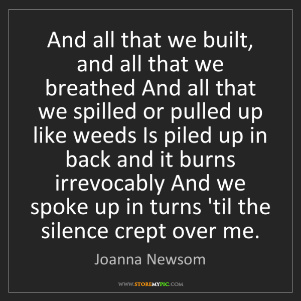 Joanna Newsom: And all that we built, and all that we breathed And all...