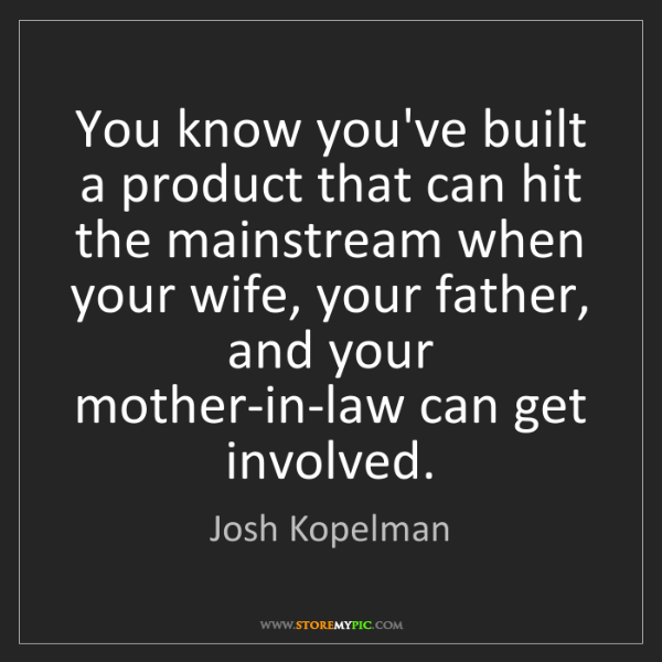 Josh Kopelman: You know you've built a product that can hit the mainstream...