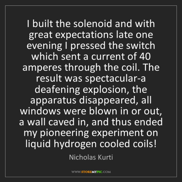 Nicholas Kurti: I built the solenoid and with great expectations late...