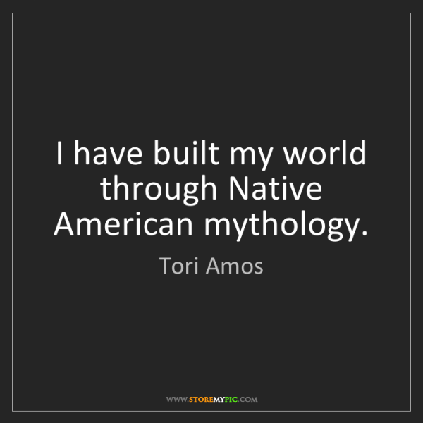 Tori Amos: I have built my world through Native American mythology.