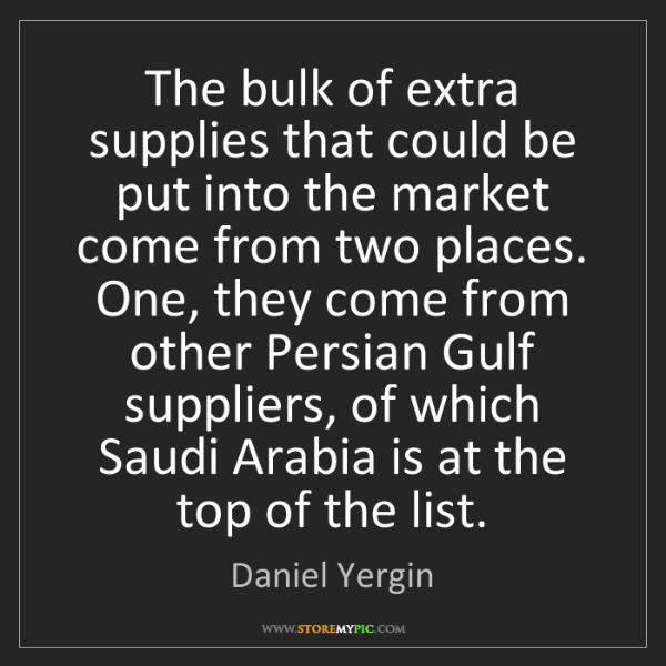Daniel Yergin: The bulk of extra supplies that could be put into the...