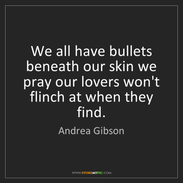 Andrea Gibson: We all have bullets beneath our skin we pray our lovers...