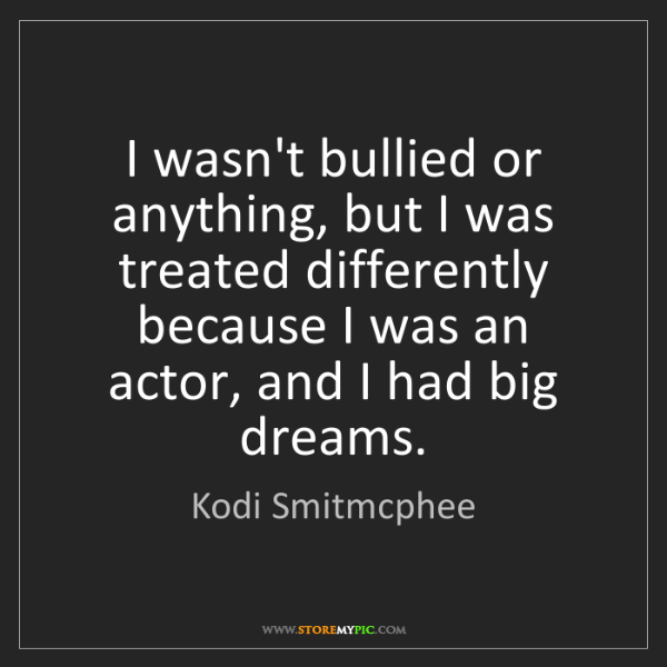 Kodi Smitmcphee: I wasn't bullied or anything, but I was treated differently...
