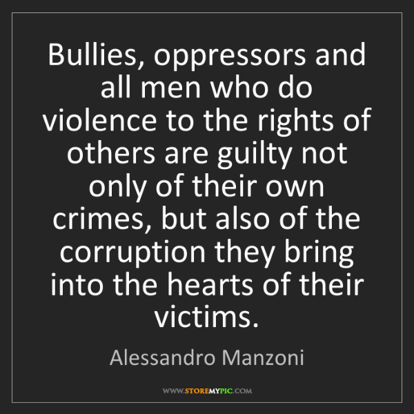 Alessandro Manzoni: Bullies, oppressors and all men who do violence to the...