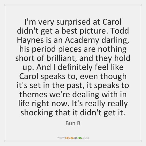 I'm very surprised at Carol didn't get a best picture. Todd Haynes ...
