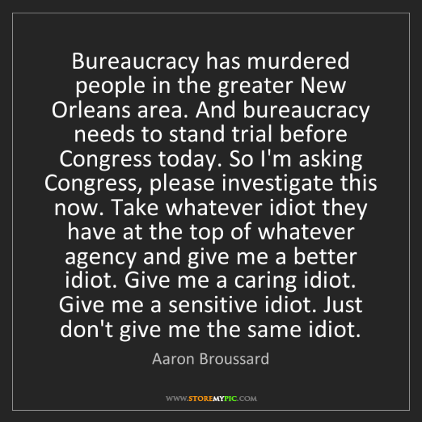 Aaron Broussard: Bureaucracy has murdered people in the greater New Orleans...