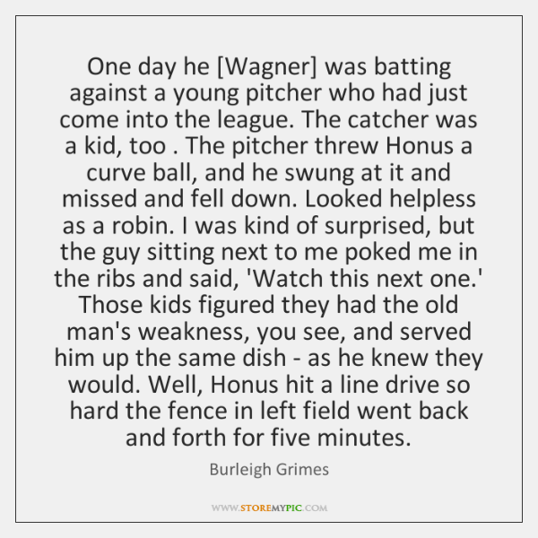 One day he [Wagner] was batting against a young pitcher who had ...