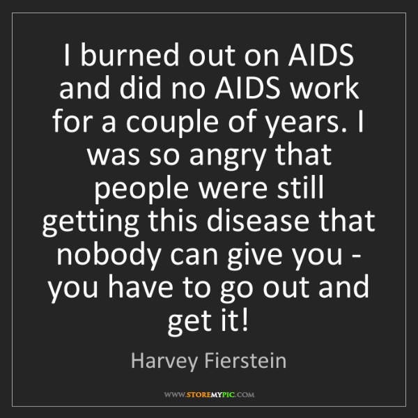 Harvey Fierstein: I burned out on AIDS and did no AIDS work for a couple...