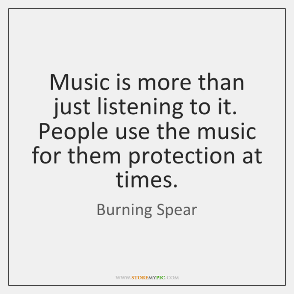 Music is more than just listening to it. People use the music ...