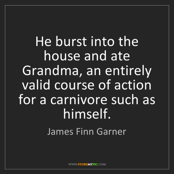 James Finn Garner: He burst into the house and ate Grandma, an entirely...