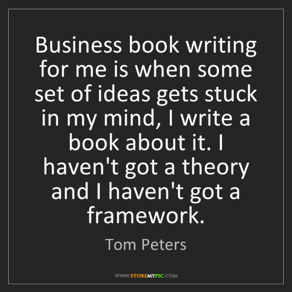 Tom Peters: Business book writing for me is when some set of ideas...