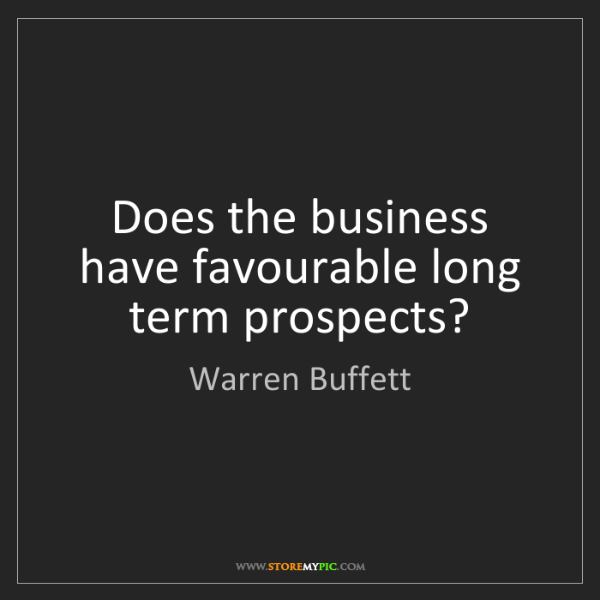 Warren Buffett: Does the business have favourable long term prospects?