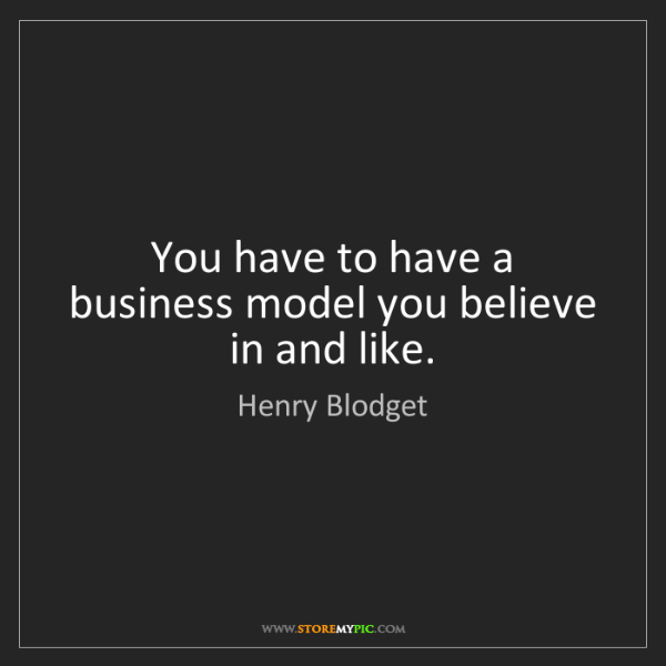Henry Blodget: You have to have a business model you believe in and...