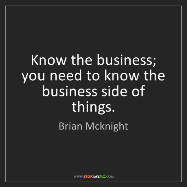 Brian Mcknight: Know the business; you need to know the business side...