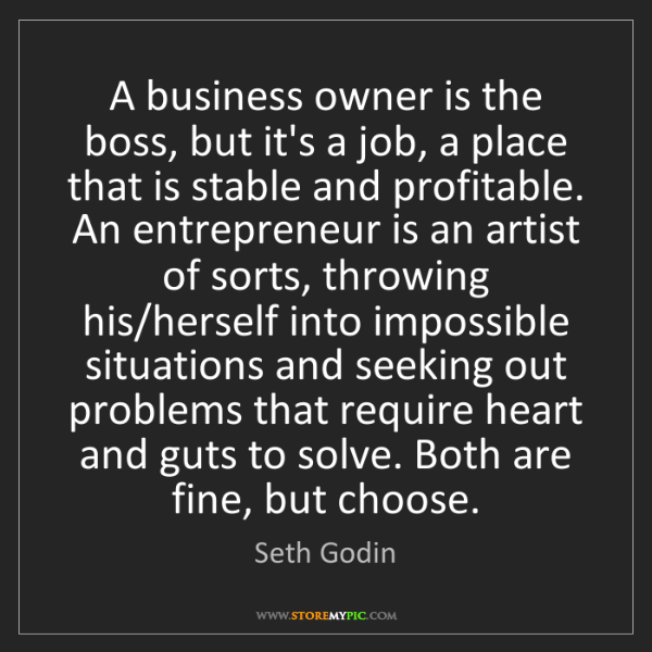 Seth Godin: A business owner is the boss, but it's a job, a place...