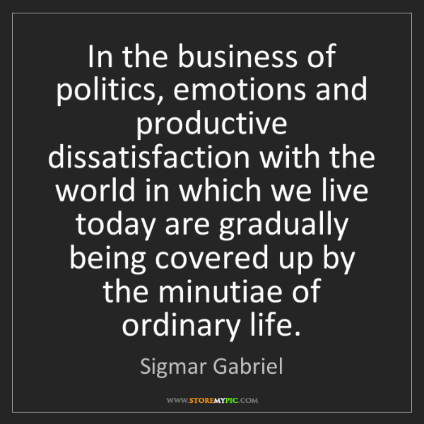 Sigmar Gabriel: In the business of politics, emotions and productive...