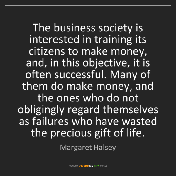 Margaret Halsey: The business society is interested in training its citizens...