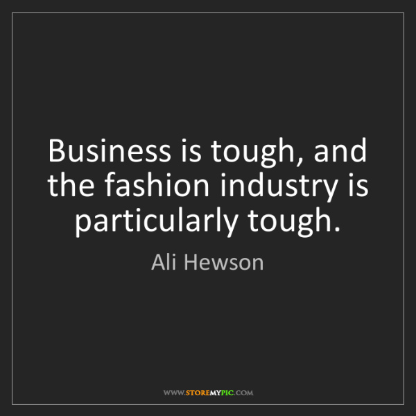 Ali Hewson: Business is tough, and the fashion industry is particularly...