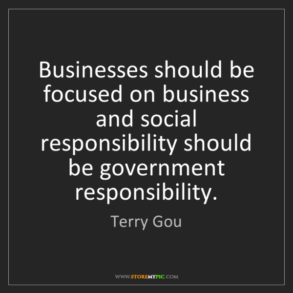 Terry Gou: Businesses should be focused on business and social responsibility...