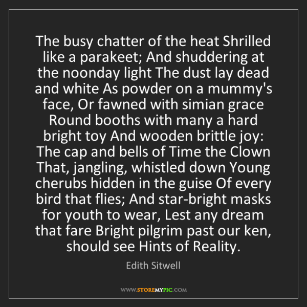Edith Sitwell: The busy chatter of the heat Shrilled like a parakeet;...