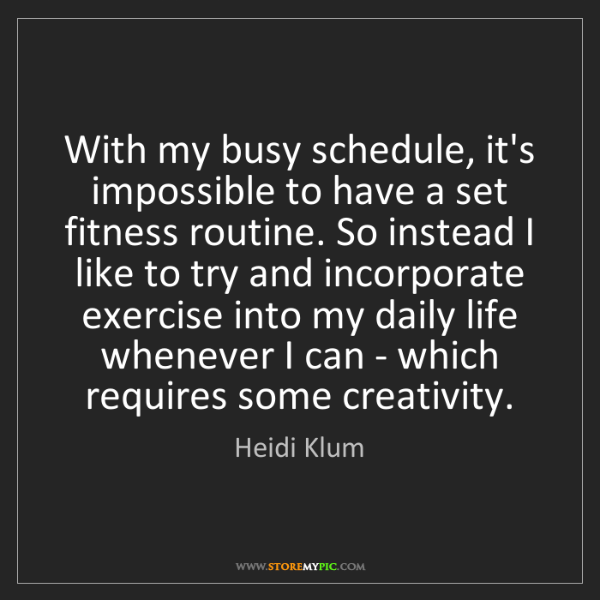 Heidi Klum: With my busy schedule, it's impossible to have a set...