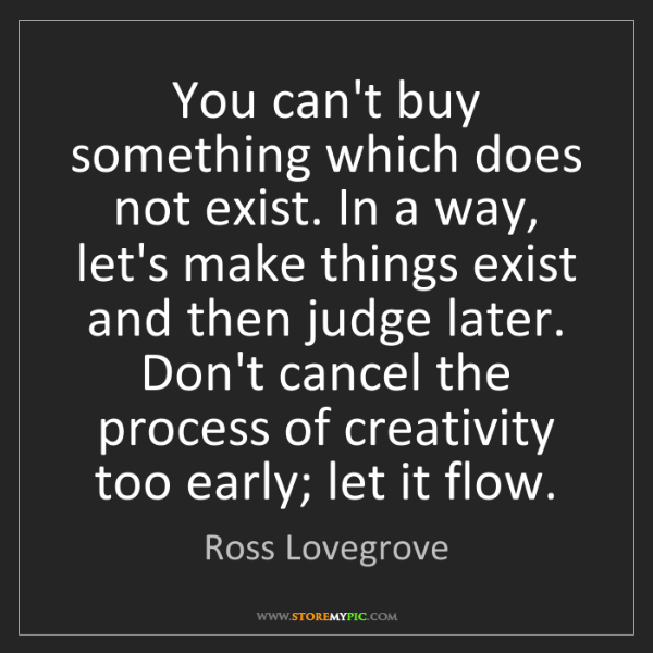 Ross Lovegrove: You can't buy something which does not exist. In a way,...