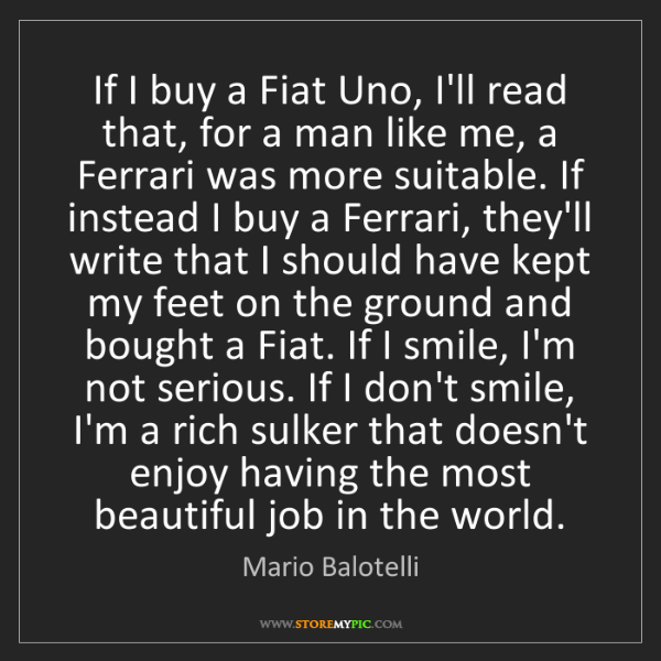 Mario Balotelli: If I buy a Fiat Uno, I'll read that, for a man like me,...