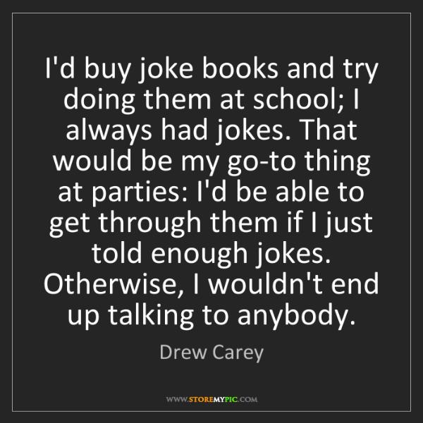 Drew Carey: I'd buy joke books and try doing them at school; I always...