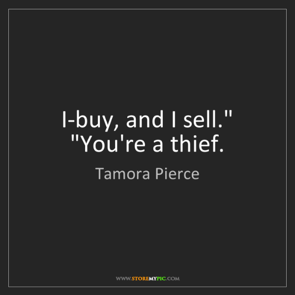 "Tamora Pierce: I-buy, and I sell."" ""You're a thief."