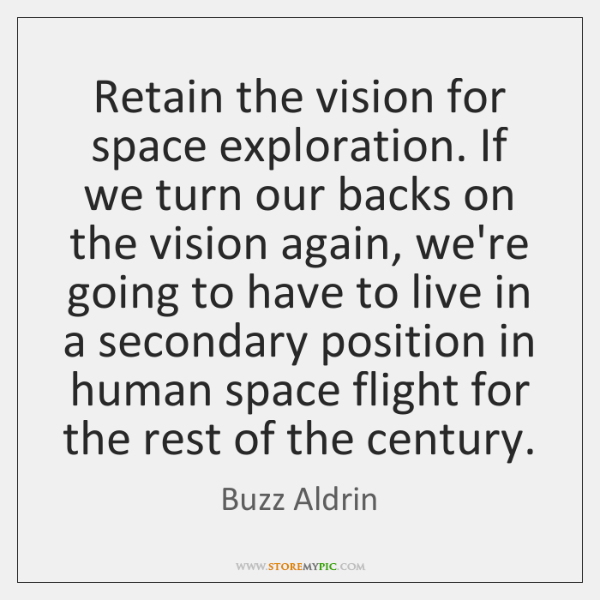 Retain the vision for space exploration. If we turn our backs on ...
