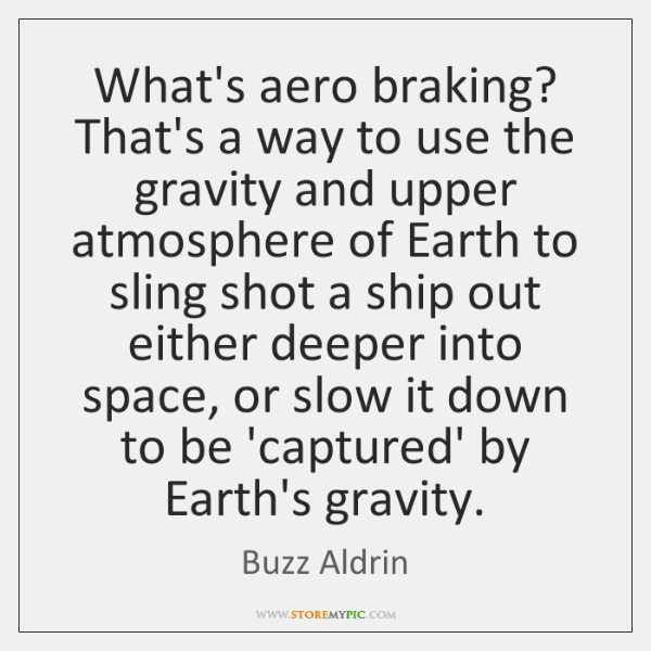 What's aero braking? That's a way to use the gravity and upper ...