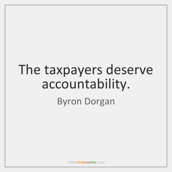 The taxpayers deserve accountability.