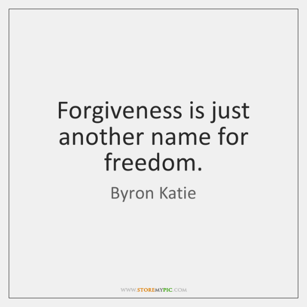 Forgiveness is just another name for freedom.