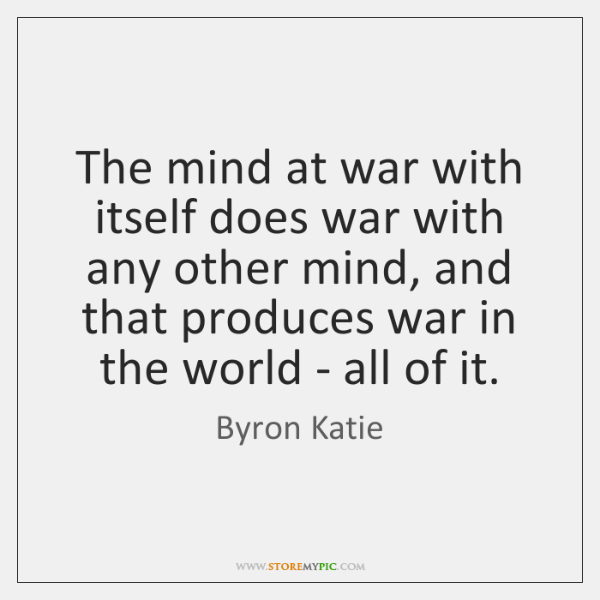 The mind at war with itself does war with any other mind, ...