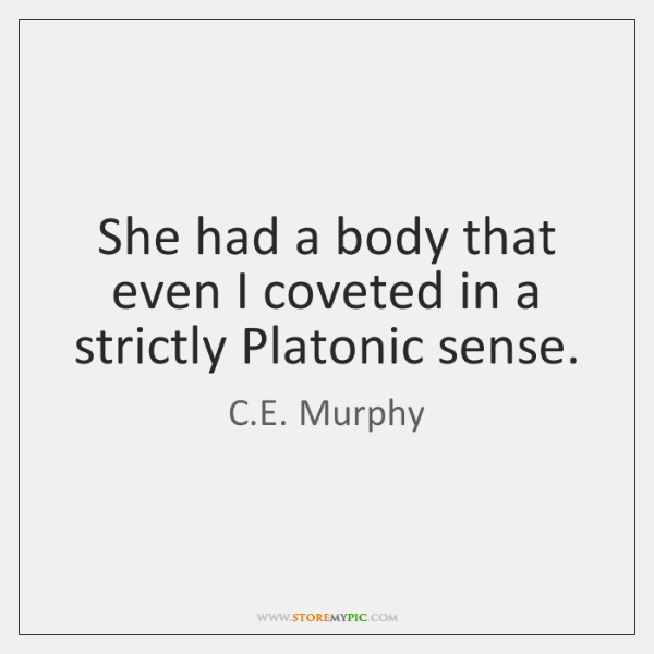 She had a body that even I coveted in a strictly Platonic ...