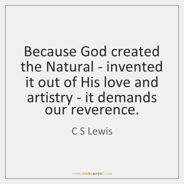 Because God created the Natural - invented it out of His love ...