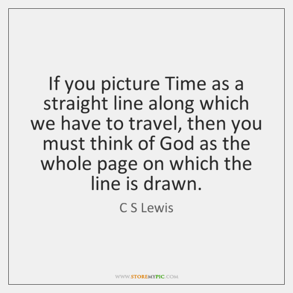 If you picture Time as a straight line along which we have ...