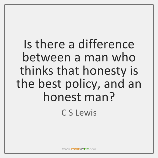 Is there a difference between a man who thinks that honesty is ...