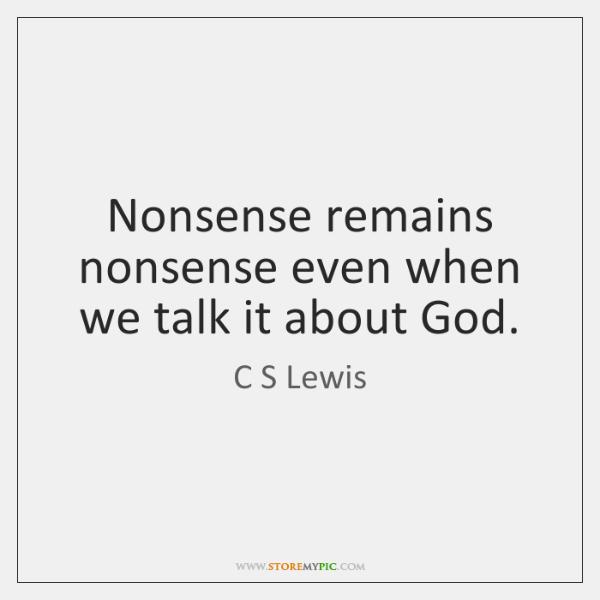 Nonsense remains nonsense even when we talk it about God.